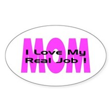 Real Job is Mom Oval Decal