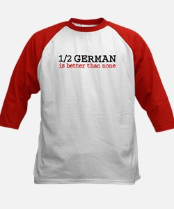1/2 German Is Better Than None Tee
