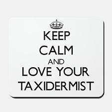 Keep Calm and Love your Taxidermist Mousepad