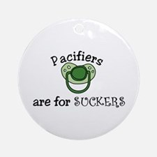 Pacifiers are for SUCKERS Ornament (Round)