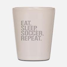 Eat Sleep Soccer Repeat Shot Glass