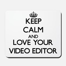 Keep Calm and Love your Video Editor Mousepad