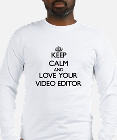 Keep Calm and Love your Video Editor Long Sleeve T