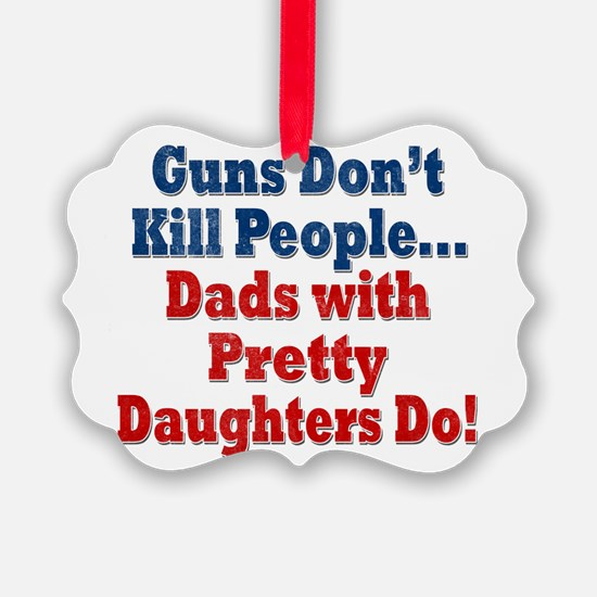Dads with Pretty Daughters Funny Fathers Day Ornam