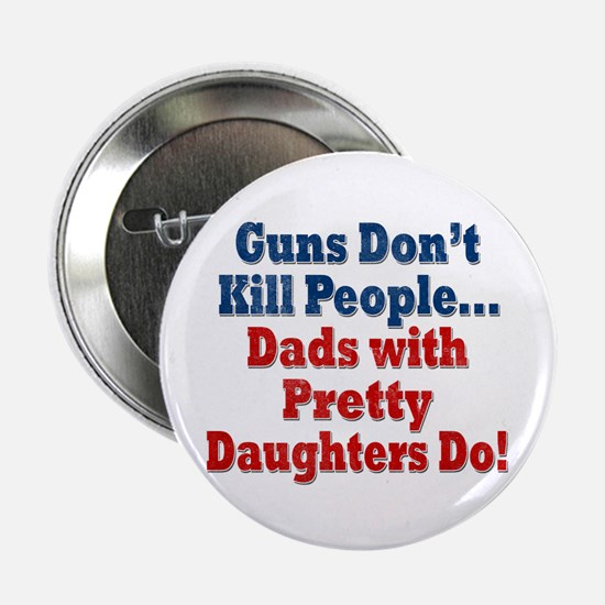 "Dads With Pretty Daughters Funny 2.25"" Button"