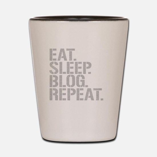 Eat Sleep Blog Repeat Shot Glass