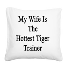 My Wife Is The Hottest Tiger  Square Canvas Pillow