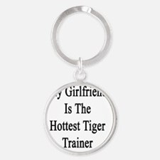 My Girlfriend Is The Hottest Tiger  Round Keychain
