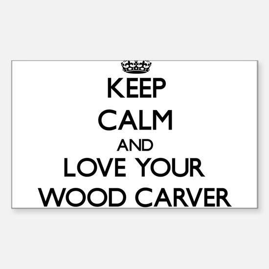 Keep Calm and Love your Wood Carver Decal