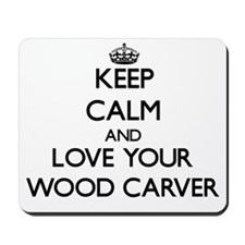 Keep Calm and Love your Wood Carver Mousepad