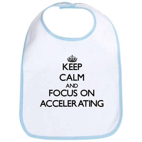 Keep Calm And Focus On Accelerating Bib