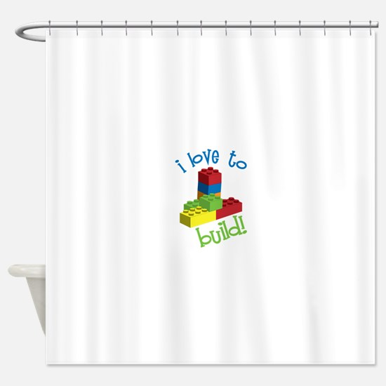 I Love To Build Shower Curtain