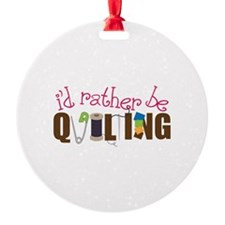Is Rather Be Quilting Ornament
