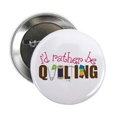 "Is Rather Be Quilting 2.25"" Button"