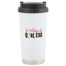 Is Rather Be Quilting Travel Mug