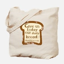 Give us today our daily bread. Matthew 6:11. Tote