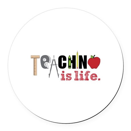 Teaching Is Life Round Car Magnet
