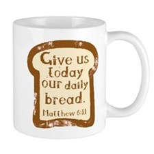 Give us today our daily bread. Matthew 6:11. Mugs