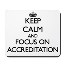 Keep Calm And Focus On Accreditation Mousepad