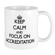 Keep Calm And Focus On Accreditation Mugs