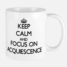 Keep Calm And Focus On Acquiescence Mugs