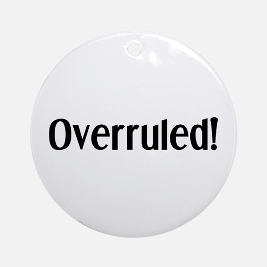 overruled Ornament (Round)
