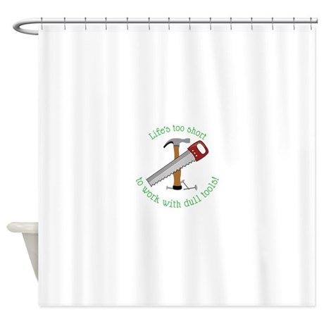 Lifes Too Short Shower Curtain
