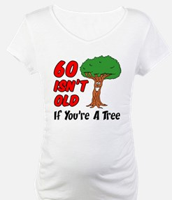 60 Isnt Old Tree Shirt