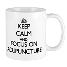 Keep Calm And Focus On Acupuncture Mugs