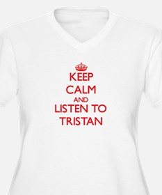 Keep Calm and Listen to Tristan Plus Size T-Shirt