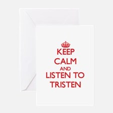 Keep Calm and Listen to Tristen Greeting Cards