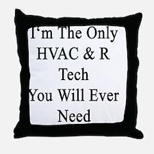 I'm The Only HVAC & R Tech You Will E Throw Pillow