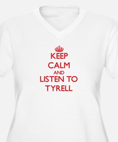 Keep Calm and Listen to Tyrell Plus Size T-Shirt