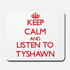 Keep Calm and Listen to Tyshawn Mousepad