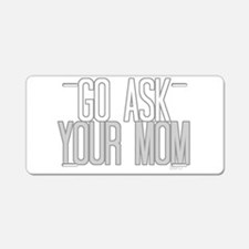 Ask Your Mom Aluminum License Plate
