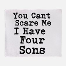 You Cant Scare Me I Have Four Sons Throw Blanket