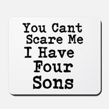 You Cant Scare Me I Have Four Sons Mousepad