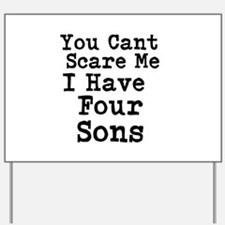 You Cant Scare Me I Have Four Sons Yard Sign