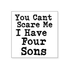 You Cant Scare Me I Have Four Sons Sticker