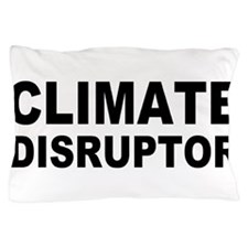Climate Disruptor Pillow Case
