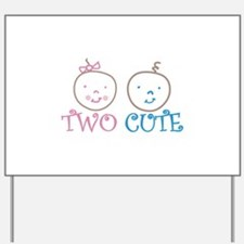 TWO CUTE Yard Sign