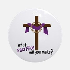 What Sacrifice will you make? Ornament (Round)