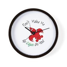 Dont Make Me Go Cajun On You! Wall Clock