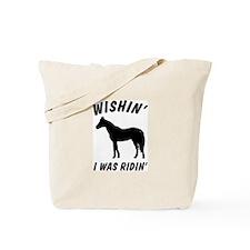 Wishin' I Was Ridin' Attitude Tote Bag
