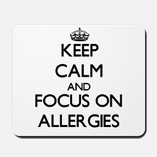 Keep Calm And Focus On Allergies Mousepad