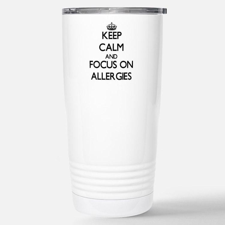Keep Calm And Focus On Allergies Travel Mug