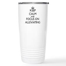 Keep Calm And Focus On Alleviating Travel Mug