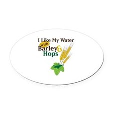 I Like My Water with Barley Hops Oval Car Magnet