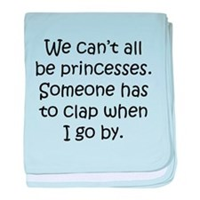 We Cant All Be Princesses baby blanket
