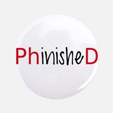 """Phinished, PhD graduate 3.5"""" Button"""
